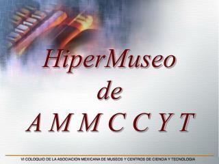 HiperMuseo  de A M M C C Y T