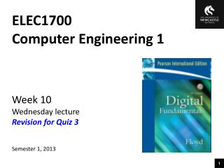 ELEC1700 Computer Engineering 1 Week 10 Wednesday lecture Revision for Quiz 3 Semester 1, 2013