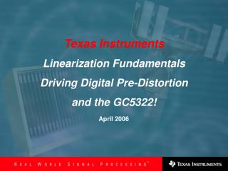 Texas Instruments Linearization Fundamentals  Driving Digital Pre-Distortion and the GC5322!
