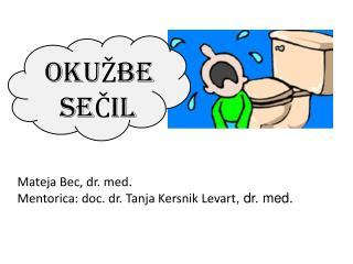 Mateja Bec, dr. med. Mentorica: doc. dr. Tanja Kersnik Levart , dr. med.