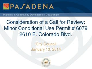 Consideration of a Call for Review: Minor Conditional Use Permit # 6079 2610 E. Colorado Blvd.