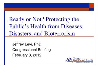 Ready or Not? Protecting the Public's Health from Diseases, Disasters, and Bioterrorism