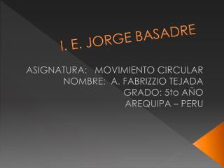 I. E. JORGE BASADRE