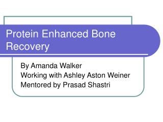 Protein Enhanced Bone Recovery