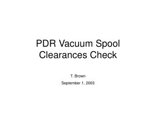 PDR Vacuum Spool Clearances Check