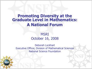Promoting Diversity at the Graduate Level in Mathematics: A National Forum MSRI October 16, 2008