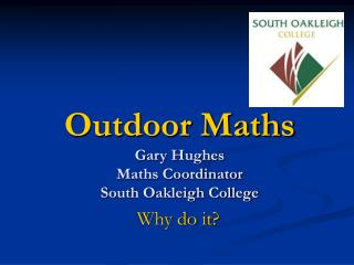 Outdoor Maths   Gary Hughes Maths Coordinator South Oakleigh College