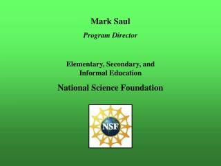 Mark Saul Program Director Elementary, Secondary, and Informal Education