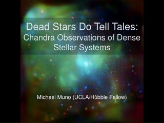 Dead Stars Do Tell Tales: Chandra Observations of Dense Stellar Systems