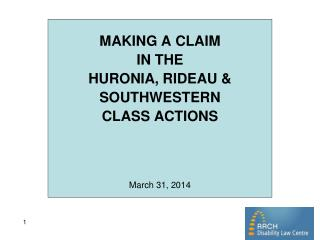 MAKING A CLAIM IN THE HURONIA, RIDEAU &  SOUTHWESTERN CLASS ACTIONS March 31, 2014