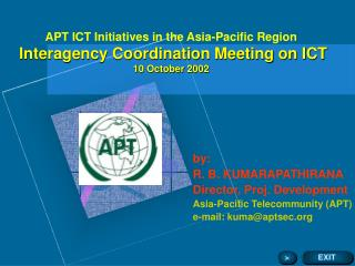 by:   R. B. KUMARAPATHIRANA Director, Proj. Development Asia-Pacific Telecommunity (APT)