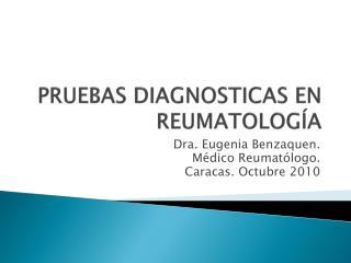 PRUEBAS DIAGNOSTICAS EN REUMATOLOG A