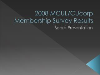 2008 MCUL/CUcorp Membership Survey Results