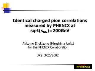 Identical charged pion correlations measured by PHENIX at sqrt(s NN )=200GeV