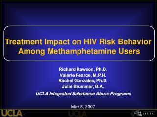 Richard Rawson, Ph.D. Valerie Pearce, M.P.H. Rachel Gonzales, Ph.D. Julie Brummer, B.A.