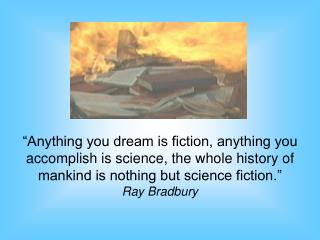 Anything you dream is fiction, anything you accomplish is science, the whole history of mankind is nothing but science