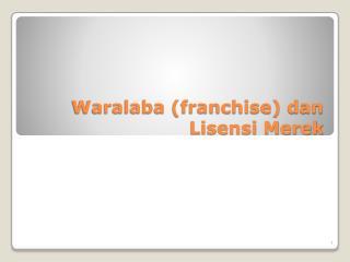 Waralaba (franchise) dan Lisensi Merek
