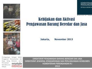 Kebijakan dan Aktivasi Pengawasan Barang Beredar dan Jasa Jakarta ,        November  2013