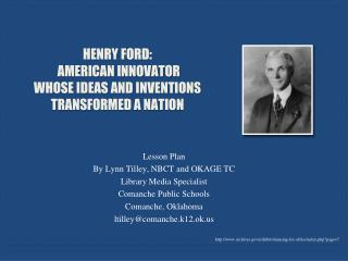 Henry Ford:  American Innovator whose ideas and inventions   transformed a Nation