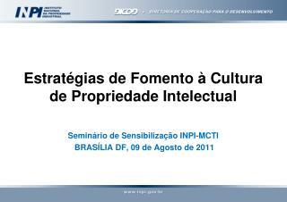 Estratégias de Fomento à Cultura  de Propriedade Intelectual Seminário de Sensibilização INPI-MCTI