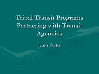 Tribal Transit Programs Partnering with Transit Agencies