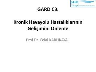 GARD C3. Kronik  Havayolu Hastalıklarının Gelişimini  Önleme