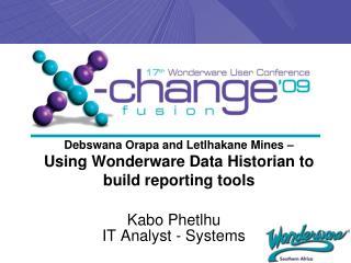 Debswana Orapa and Letlhakane Mines –  Using Wonderware Data Historian to build reporting tools