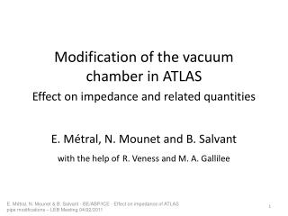 Modification of the vacuum chamber in ATLAS Effect on impedance and related quantities