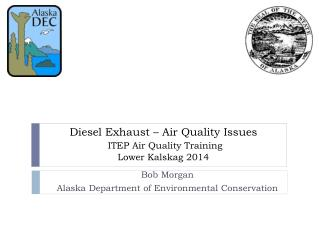 Diesel Exhaust � Air Quality Issues ITEP Air Quality Training Lower Kalskag 2014