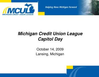 Michigan Credit Union League  Capitol Day  October 14, 2009       Lansing, Michigan