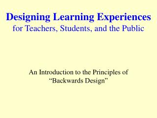 Designing Learning Experiences for Teachers, Students, and the Public
