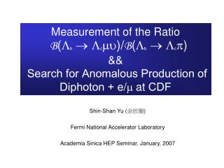 Shin-Shan Yu ( 余欣珊 ) Fermi National Accelerator Laboratory