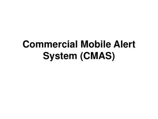 Commercial Mobile Alert System (CMAS)