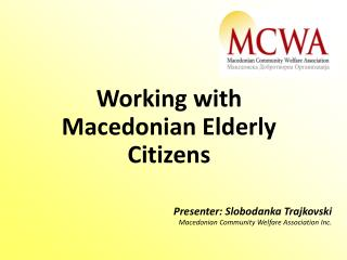 Presenter: Slobodanka Trajkovski Macedonian Community Welfare Association Inc.