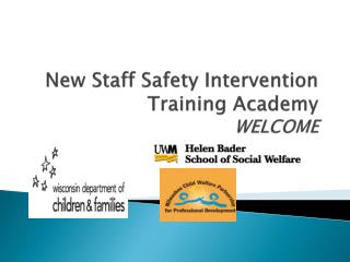 New Staff Safety Intervention Training Academy  WELCOME