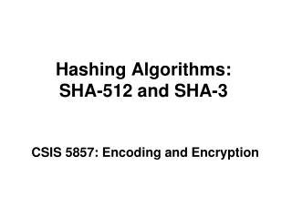 Hashing Algorithms:  SHA-512 and SHA-3