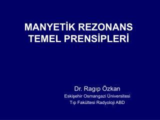 MANYETİK REZONANS TEMEL PRENSİPLERİ