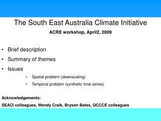 The South East Australia Climate Initiative ACRE workshop, April2, 2009 Brief description