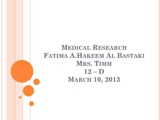 Medical Research Fatima A.Hakeem Al Bastaki Mrs. Timm 12 – D March 10, 2013