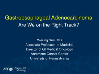 Weijing Sun, MD Associate Professor  of Medicine Director of GI Medical Oncology