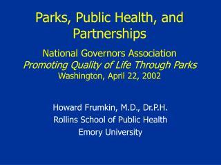Howard Frumkin, M.D., Dr.P.H. Rollins School of Public Health Emory University