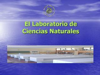El Laboratorio de  Ciencias Naturales