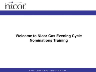 Welcome to Nicor Gas Evening Cycle Nominations Training