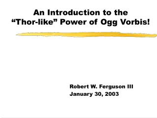"""An Introduction to the """"Thor-like"""" Power of  Ogg Vorbis !"""