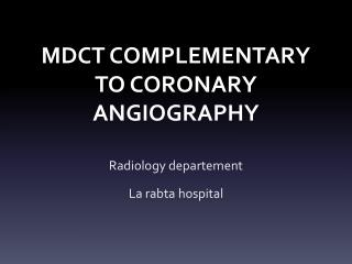 MDCT COMPLEMENTARY TO CORONARY ANGIOGRAPHY