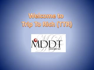 Welcome to  Trip To Rich (TTR)