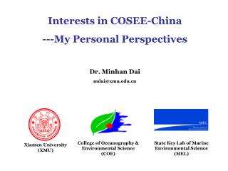 Interests in COSEE-China ---My Personal Perspectives Dr. Minhan Dai mdai@xmu