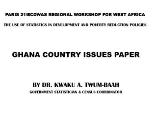 GHANA COUNTRY ISSUES PAPER BY DR. KWAKU A. TWUM-BAAH GOVERNMENT STATISTICIAN & CENSUS COORDINATOR