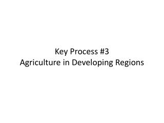 Key Process #3 Agriculture in Developing Regions