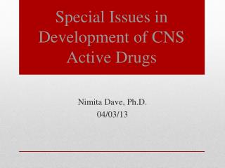 Special Issues in Development of CNS Active Drugs